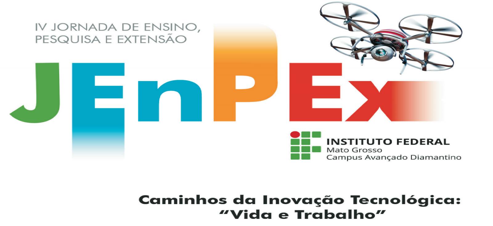 """IV Jornada de Pesquisa, Ensino e Extensão """"Caminhos da inovação tecnológica: vida e trabalho"""""""