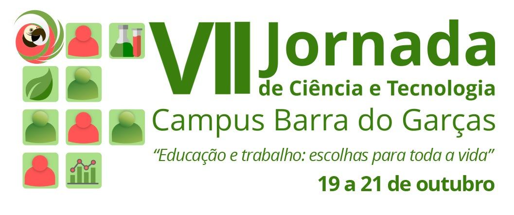 """VII Jornada de Ciência e Tecnologia Campus Barra do Garças """"Educação e trabalho: escolhas para toda a vida"""""""