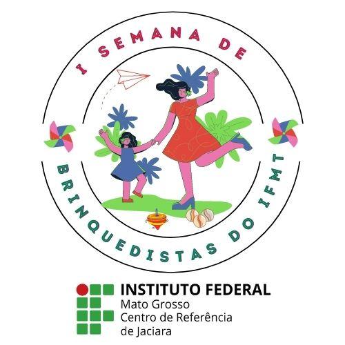 I SEMANA DE BRINQUEDISTAS DO IFMT CÂMPUS SÃO VICENTE - CENTRO DE REFERÊNCIA DE JACIARA