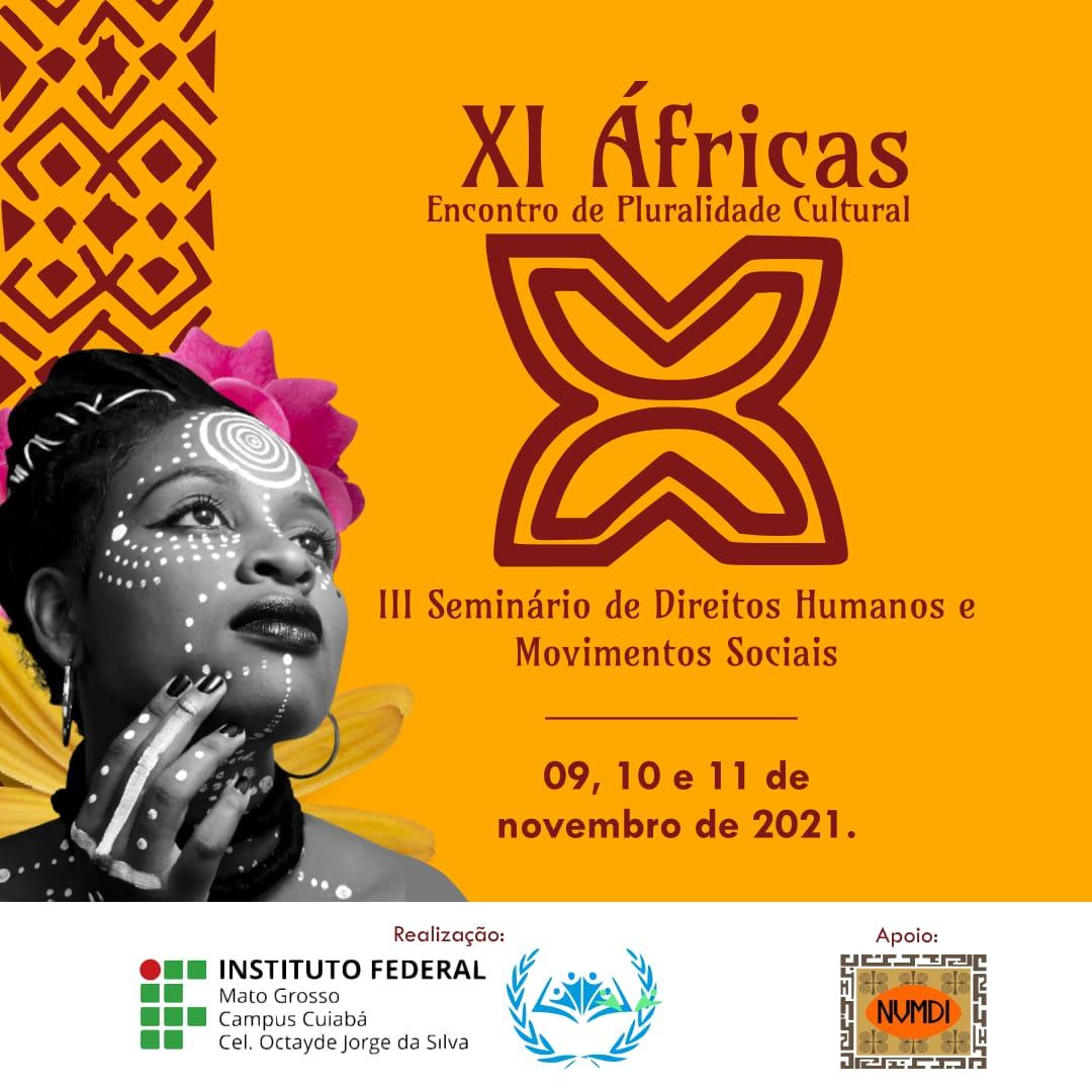 """XI ÁFRICAS - ENCONTRO DE PLURALIDADE CULTURAL E III SEMINÁRIO DE DIREITOS HUMANOS E MOVIMENTOS SOCIAIS: """"DEMOCRACIA, DIREITOS, LUTAS, MOVIMENTOS E GARANTIAS SOCIAIS EM TEMPOS DE PANDEMIA"""""""