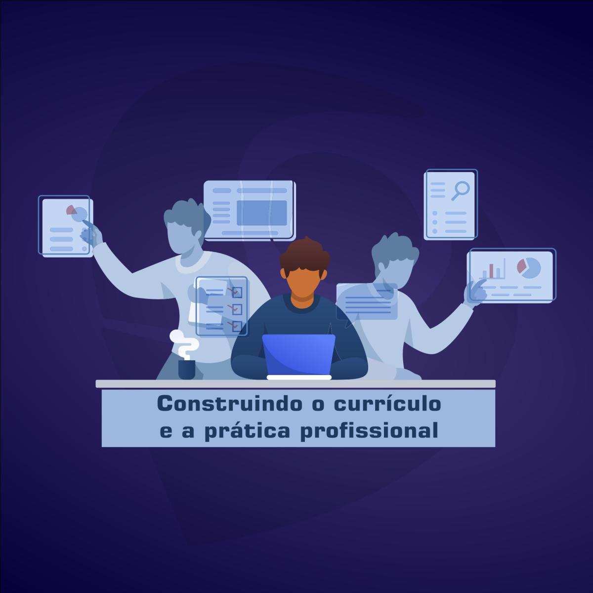 Construindo o currículo e a prática profissional