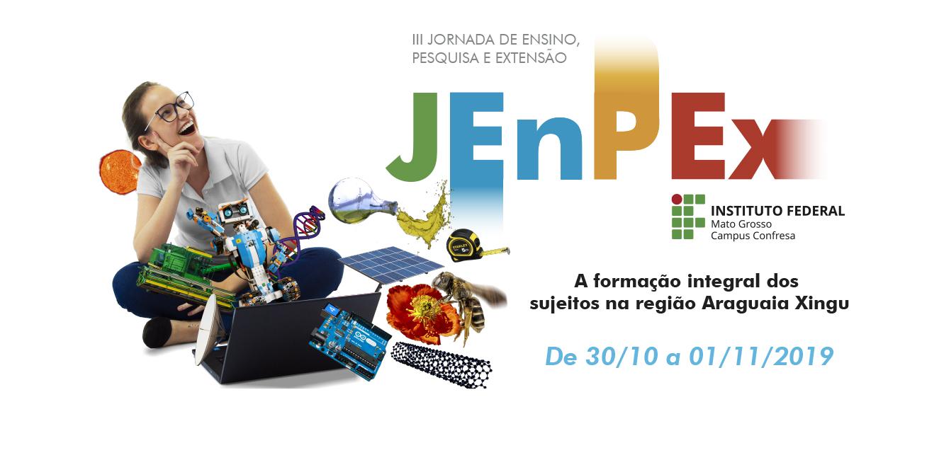 III JENPEX – JORNADA DE ENSINO PESQUISA E EXTENSÃO: ENSINO, PESQUISA E EXTENSÃO NA FORMAÇÃO INTEGRAL DOS SUJEITOS NA REGIÃO DO ARAGUAIA XINGU